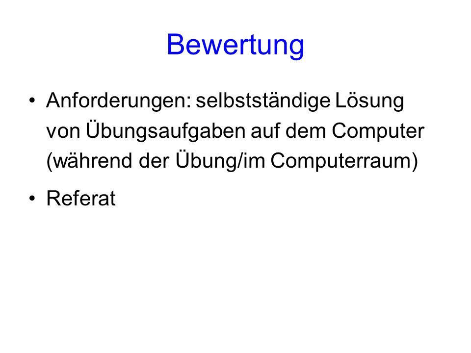 Bewertung Anforderungen: selbstständige Lösung von Übungsaufgaben auf dem Computer (während der Übung/im Computerraum) Referat