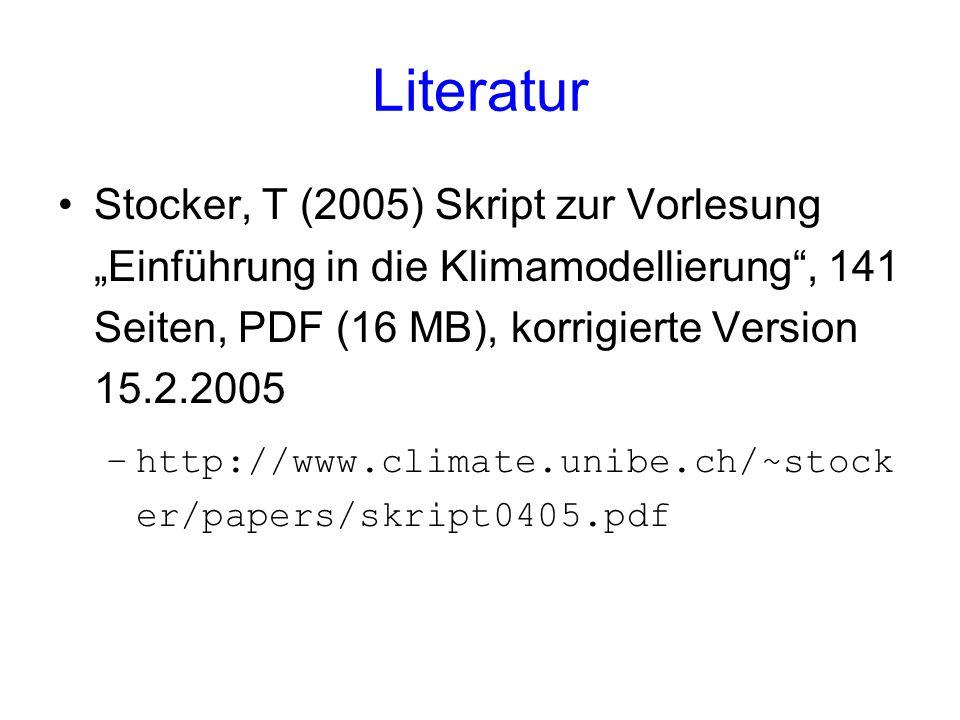 Literatur Stocker, T (2005) Skript zur Vorlesung Einführung in die Klimamodellierung, 141 Seiten, PDF (16 MB), korrigierte Version 15.2.2005 –http://w