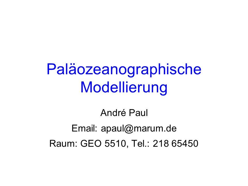 Paläozeanographische Modellierung André Paul Email: apaul@marum.de Raum: GEO 5510, Tel.: 218 65450