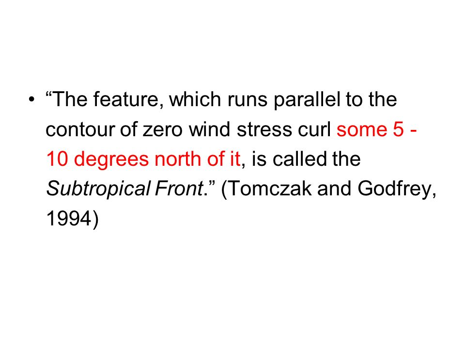 The feature, which runs parallel to the contour of zero wind stress curl some degrees north of it, is called the Subtropical Front.