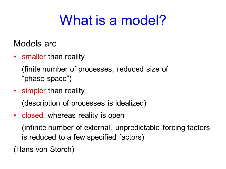 What is a model? Models are smaller than reality (finite number of processes, reduced size of phase space) simpler than reality (description of proces