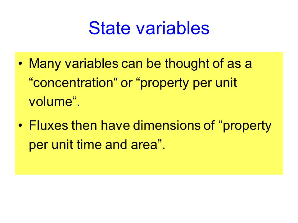 State variables Many variables can be thought of as a concentration or property per unit volume. Fluxes then have dimensions of property per unit time