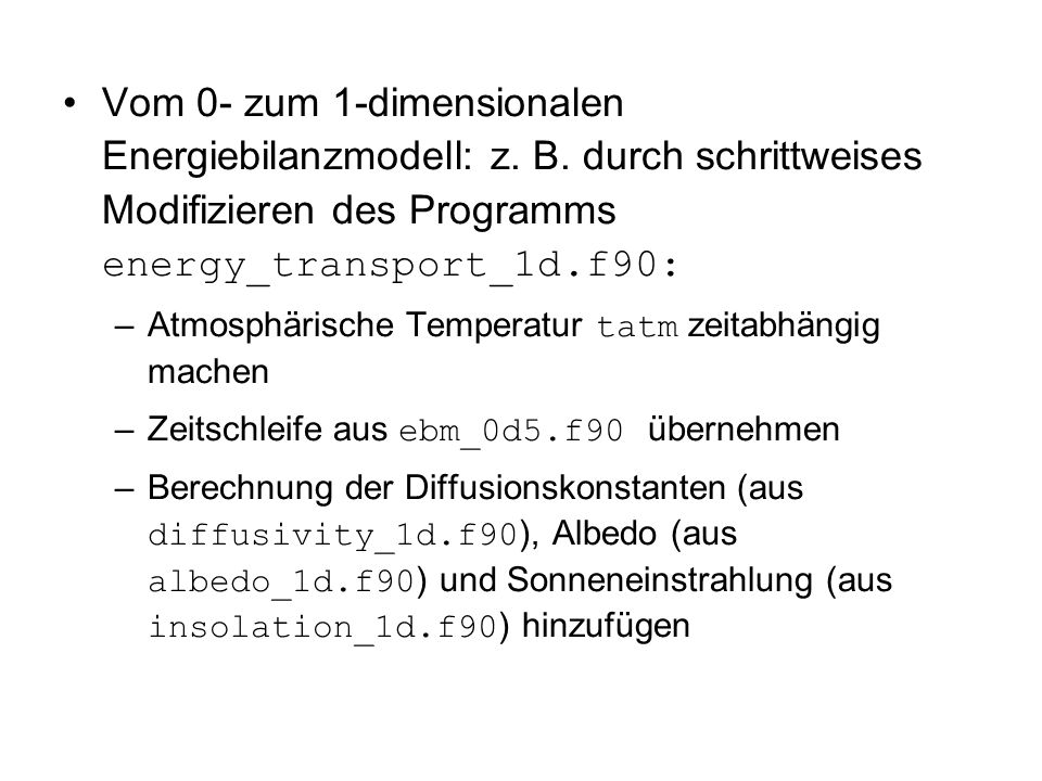 Vom 0- zum 1-dimensionalen Energiebilanzmodell: z. B. durch schrittweises Modifizieren des Programms energy_transport_1d.f90: –Atmosphärische Temperat