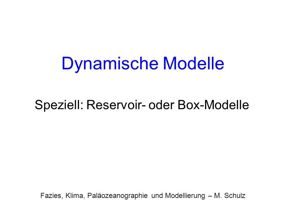 Dynamische Modelle Speziell: Reservoir- oder Box-Modelle Fazies, Klima, Paläozeanographie und Modellierung – M. Schulz