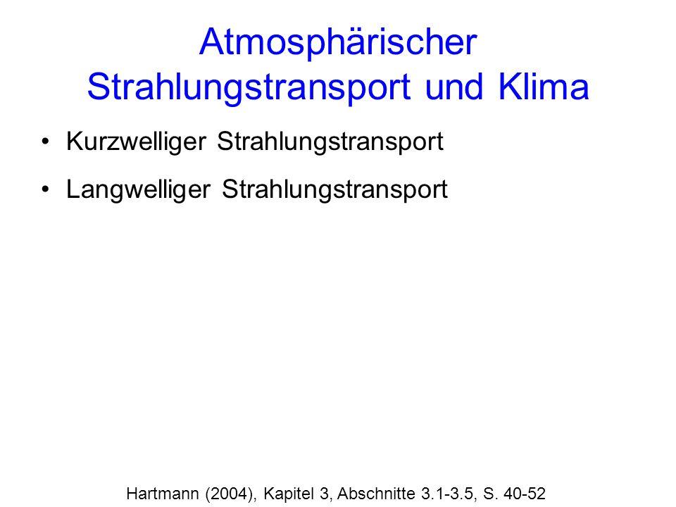 Atmosphärischer Strahlungstransport und Klima Kurzwelliger Strahlungstransport Langwelliger Strahlungstransport Hartmann (2004), Kapitel 3, Abschnitte