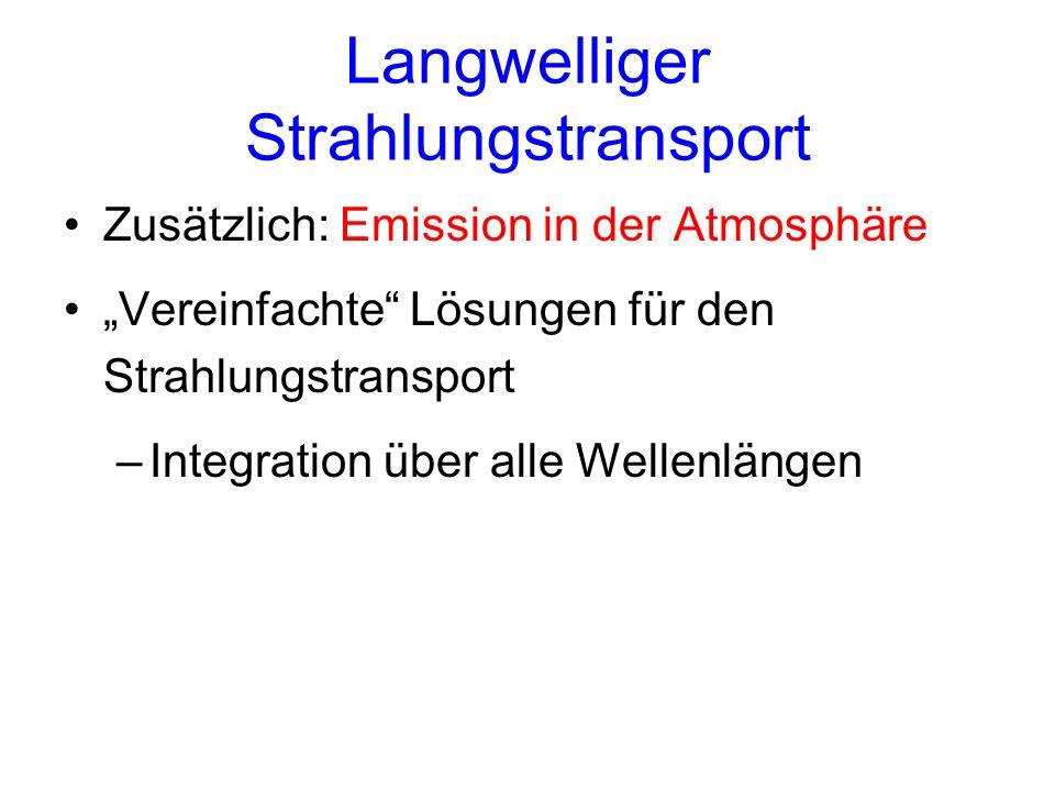 Langwelliger Strahlungstransport Zusätzlich: Emission in der Atmosphäre Vereinfachte Lösungen für den Strahlungstransport –Integration über alle Welle
