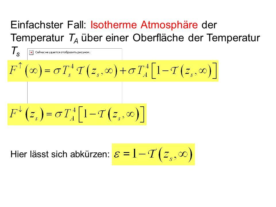 Einfachster Fall: Isotherme Atmosphäre der Temperatur T A über einer Oberfläche der Temperatur T s Hier lässt sich abkürzen: