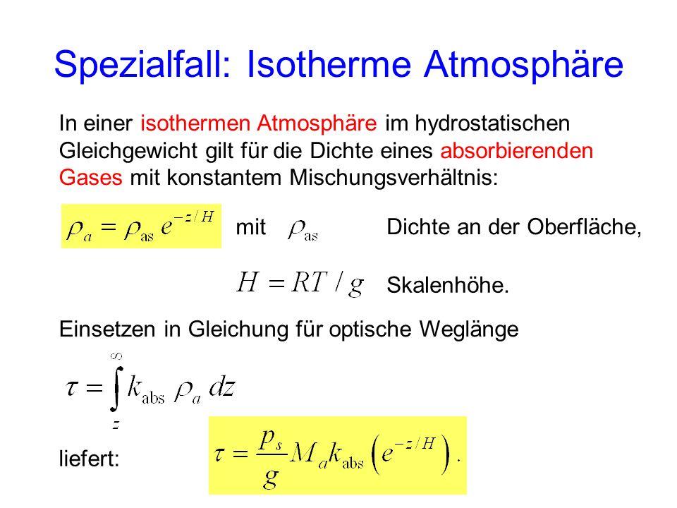 In einer isothermen Atmosphäre im hydrostatischen Gleichgewicht gilt für die Dichte eines absorbierenden Gases mit konstantem Mischungsverhältnis: mit
