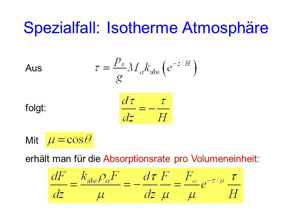 Aus folgt: Spezialfall: Isotherme Atmosphäre Mit erhält man für die Absorptionsrate pro Volumeneinheit: