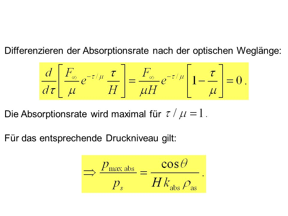 Differenzieren der Absorptionsrate nach der optischen Weglänge: Die Absorptionsrate wird maximal für Für das entsprechende Druckniveau gilt: