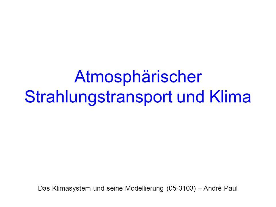 Vorlesungsplan Atmosphärischer Strahlungstransport und Klima –Empirische Modelle für das Strahlungsgleichgewicht –Eindimensionale Strahlungs-Konvektions-Modelle –Rolle der Wolken Konzeptionelle Klimamodelle: Das Strahlungsmodell MODTRAN Konzeptionelle Klimamodelle: Strahlungs- Konvektions-Modelle