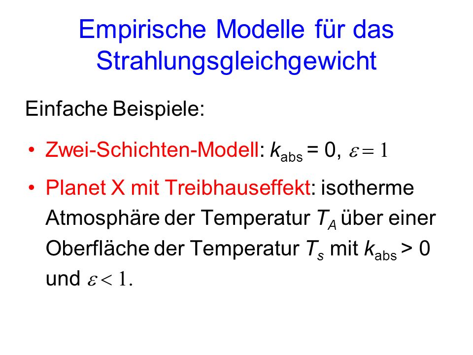 Empirische Modelle für das Strahlungsgleichgewicht Zwei-Schichten-Modell: k abs = 0, Planet X mit Treibhauseffekt: isotherme Atmosphäre der Temperatur