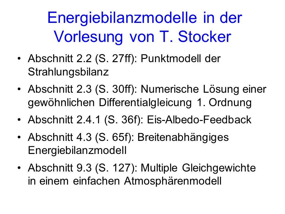 Energiebilanzmodelle in der Vorlesung von T. Stocker Abschnitt 2.2 (S. 27ff): Punktmodell der Strahlungsbilanz Abschnitt 2.3 (S. 30ff): Numerische Lös