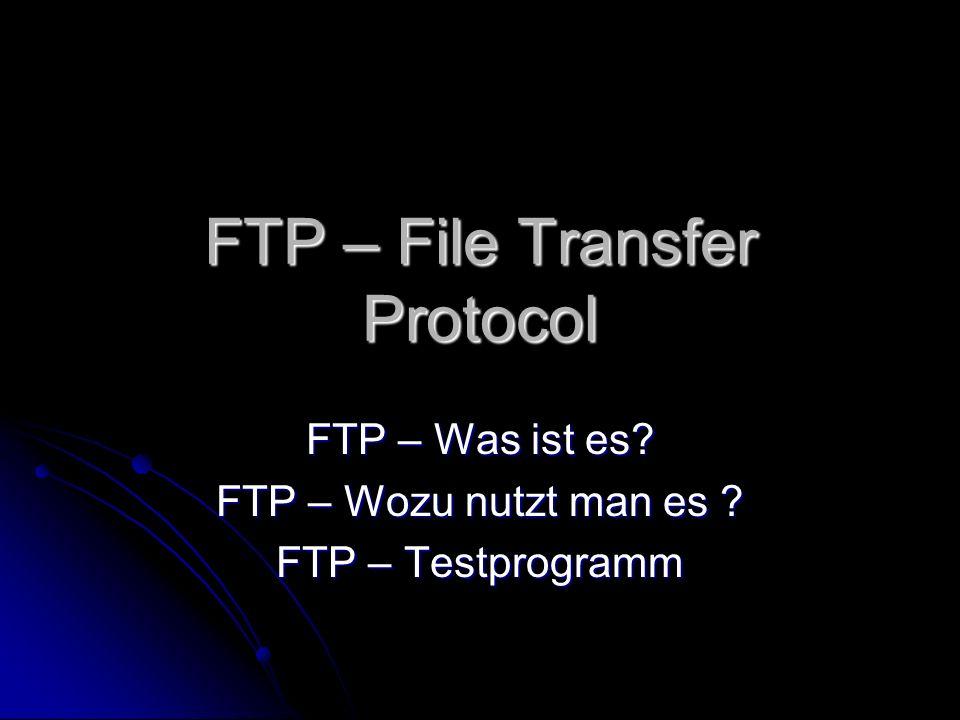 FTP – File Transfer Protocol FTP – Was ist es? FTP – Wozu nutzt man es ? FTP – Testprogramm