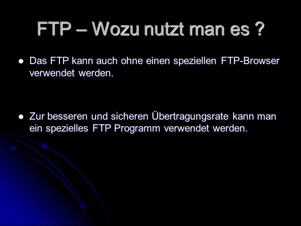 FTP – Wozu nutzt man es .Das FTP kann auch ohne einen speziellen FTP-Browser verwendet werden.