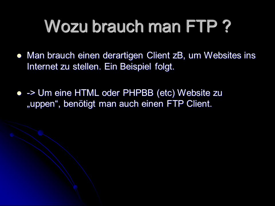 Wozu brauch man FTP .Man brauch einen derartigen Client zB, um Websites ins Internet zu stellen.