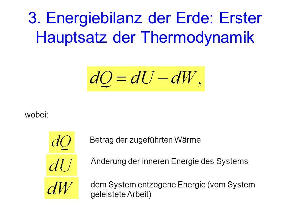 3. Energiebilanz der Erde: Erster Hauptsatz der Thermodynamik wobei: Betrag der zugeführten Wärme Änderung der inneren Energie des Systems dem System