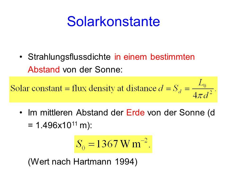 Strahlungsflussdichte in einem bestimmten Abstand von der Sonne: Solarkonstante Im mittleren Abstand der Erde von der Sonne (d = 1.496x10 11 m): (Wert