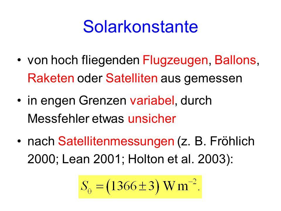Solarkonstante von hoch fliegenden Flugzeugen, Ballons, Raketen oder Satelliten aus gemessen in engen Grenzen variabel, durch Messfehler etwas unsiche