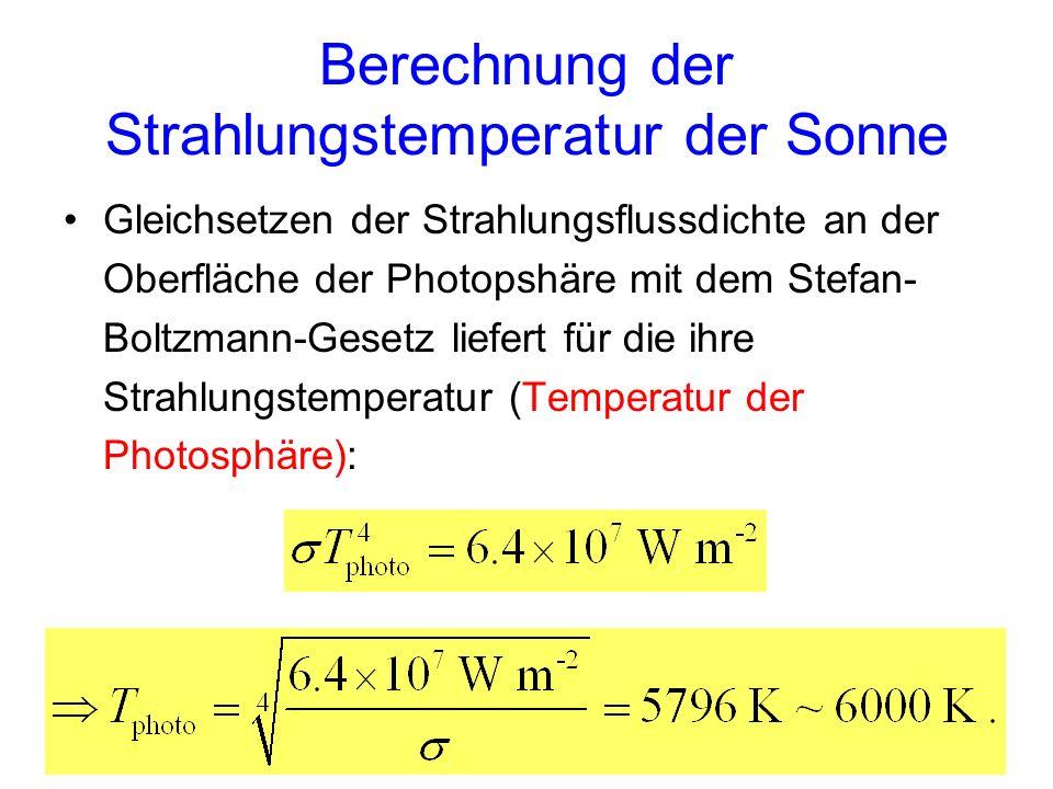 Berechnung der Strahlungstemperatur der Sonne Gleichsetzen der Strahlungsflussdichte an der Oberfläche der Photopshäre mit dem Stefan- Boltzmann-Geset