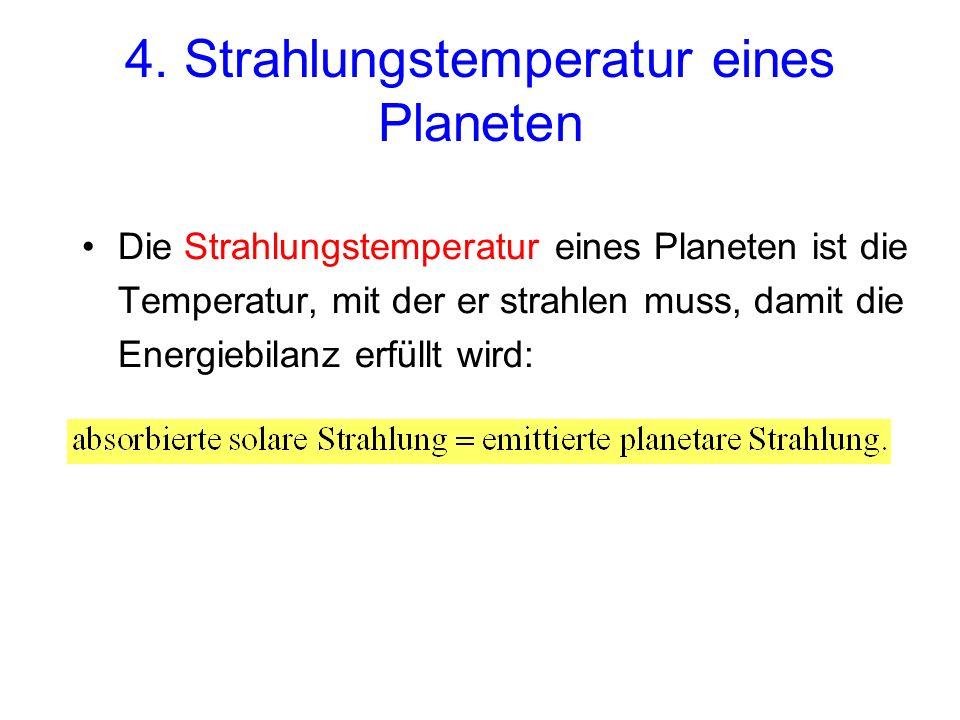 4. Strahlungstemperatur eines Planeten Die Strahlungstemperatur eines Planeten ist die Temperatur, mit der er strahlen muss, damit die Energiebilanz e