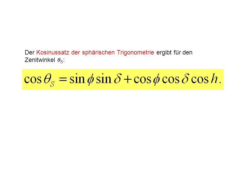 Der Kosinussatz der sphärischen Trigonometrie ergibt für den Zenitwinkel S :