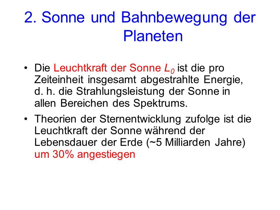 2. Sonne und Bahnbewegung der Planeten Die Leuchtkraft der Sonne L 0 ist die pro Zeiteinheit insgesamt abgestrahlte Energie, d. h. die Strahlungsleist