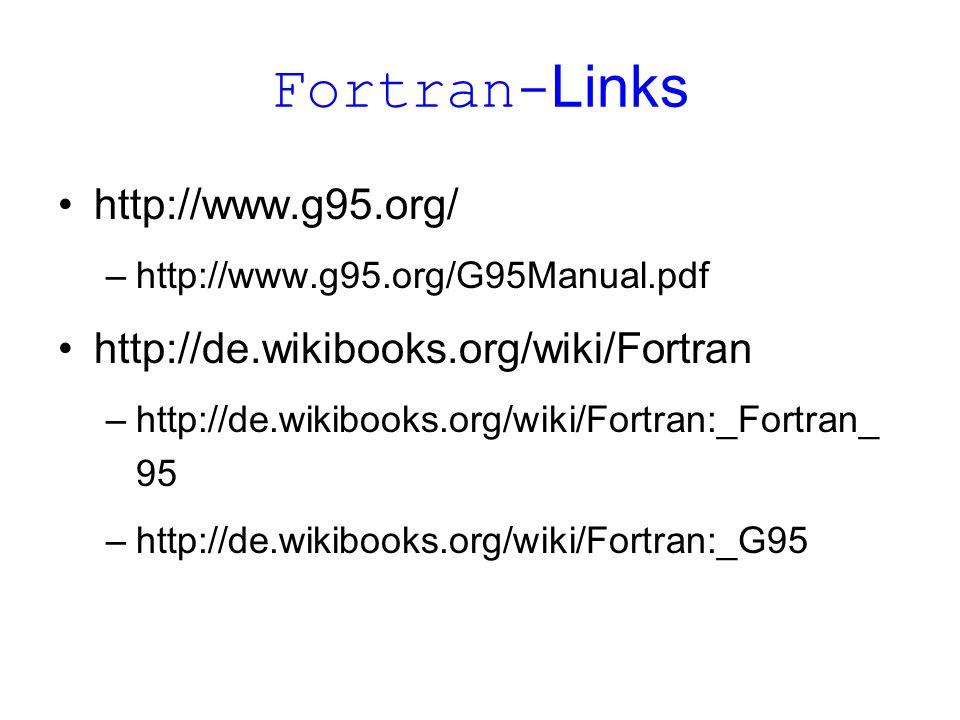 Fortran- Links http://www.g95.org/ –http://www.g95.org/G95Manual.pdf http://de.wikibooks.org/wiki/Fortran –http://de.wikibooks.org/wiki/Fortran:_Fortr