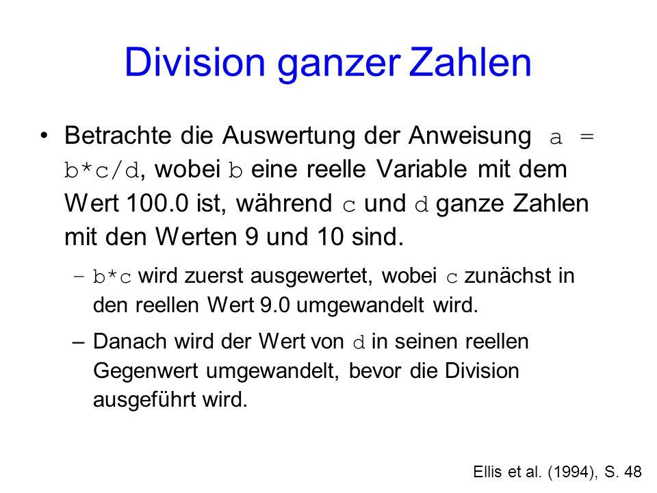Division ganzer Zahlen Betrachte die Auswertung der Anweisung a = b*c/d, wobei b eine reelle Variable mit dem Wert 100.0 ist, während c und d ganze Za