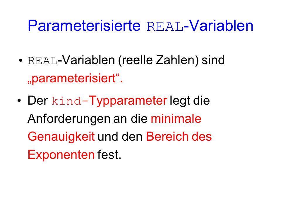 Parameterisierte REAL -Variablen REAL -Variablen (reelle Zahlen) sind parameterisiert. Der kind- Typparameter legt die Anforderungen an die minimale G