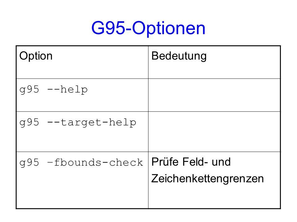 OptionBedeutung g95 --help g95 --target-help g95 –fbounds-check Prüfe Feld- und Zeichenkettengrenzen G95-Optionen