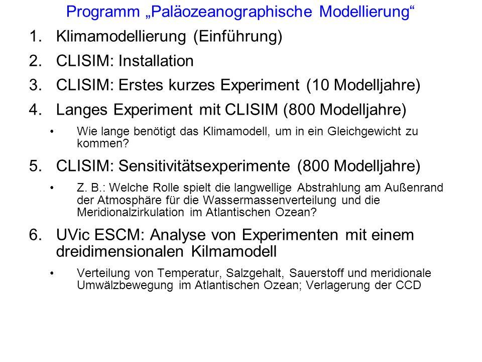 Programm Paläozeanographische Modellierung 1.Klimamodellierung (Einführung) 2.CLISIM: Installation 3.CLISIM: Erstes kurzes Experiment (10 Modelljahre) 4.Langes Experiment mit CLISIM (800 Modelljahre) Wie lange benötigt das Klimamodell, um in ein Gleichgewicht zu kommen.