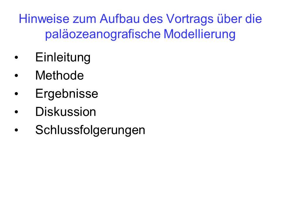 Hinweise zum Aufbau des Vortrags über die paläozeanografische Modellierung Einleitung Methode Ergebnisse Diskussion Schlussfolgerungen