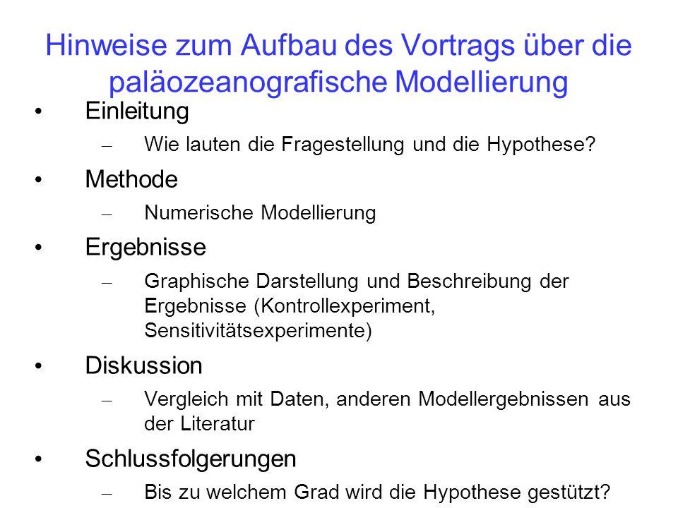 Hinweise zum Aufbau des Vortrags über die paläozeanografische Modellierung Einleitung – Wie lauten die Fragestellung und die Hypothese? Methode – Nume
