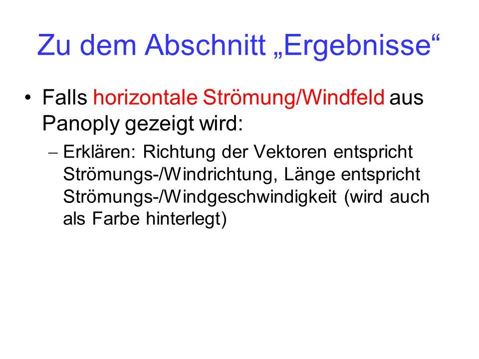Zu dem Abschnitt Ergebnisse Falls horizontale Strömung/Windfeld aus Panoply gezeigt wird: Erklären: Richtung der Vektoren entspricht Strömungs-/Windrichtung, Länge entspricht Strömungs-/Windgeschwindigkeit (wird auch als Farbe hinterlegt)