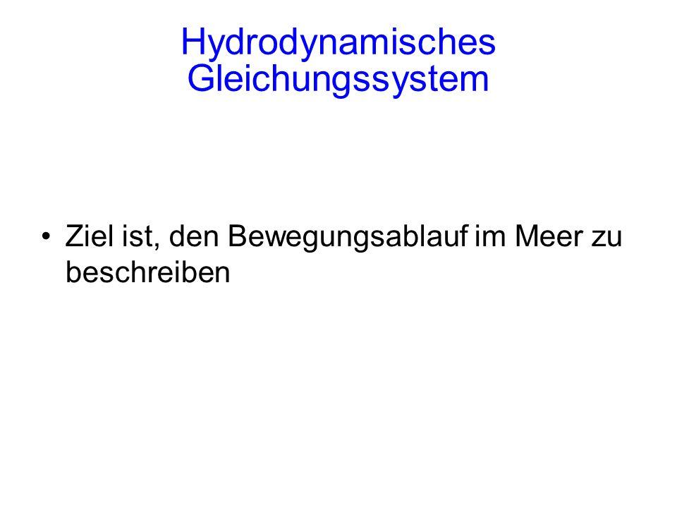 Hydrodynamisches Gleichungssystem Ziel ist, den Bewegungsablauf im Meer zu beschreiben