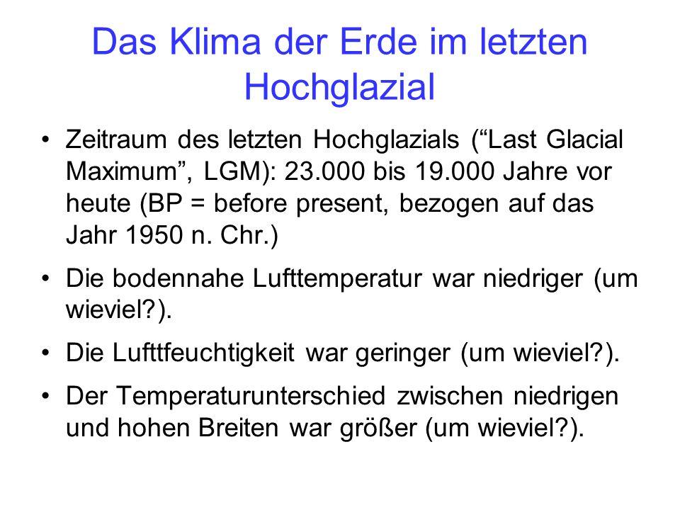 Das Klima der Erde im letzten Hochglazial Zeitraum des letzten Hochglazials (Last Glacial Maximum, LGM): 23.000 bis 19.000 Jahre vor heute (BP = before present, bezogen auf das Jahr 1950 n.