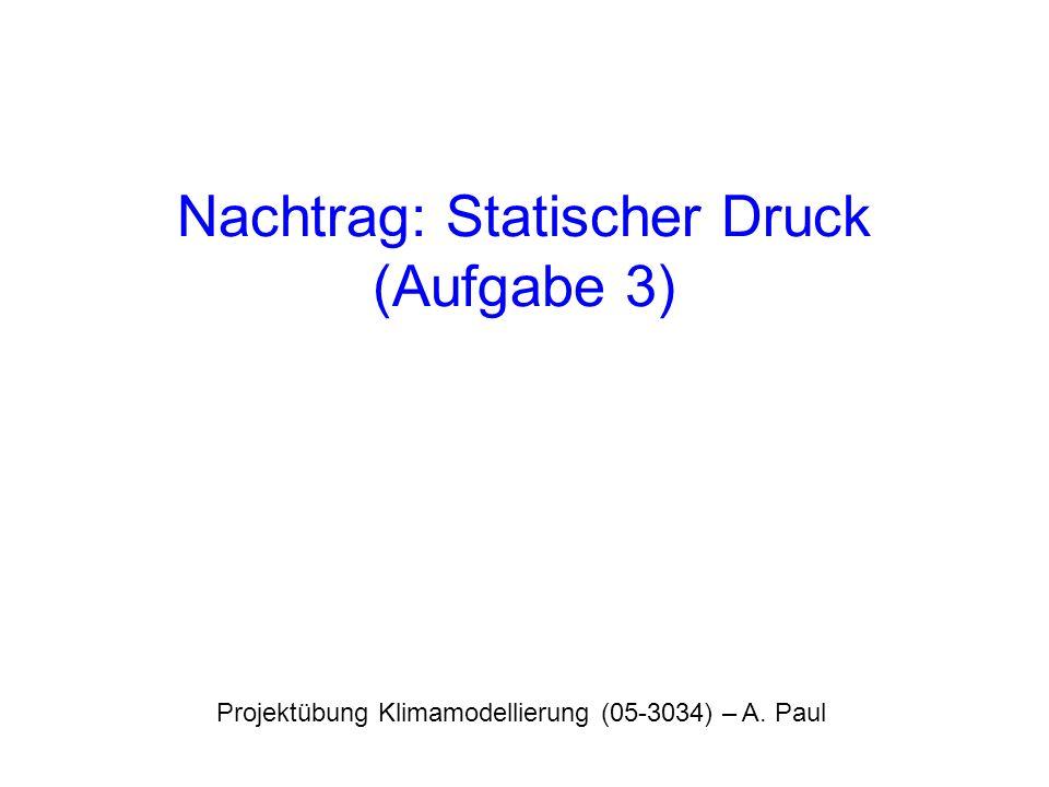 Nachtrag: Statischer Druck (Aufgabe 3) Projektübung Klimamodellierung (05-3034) – A. Paul