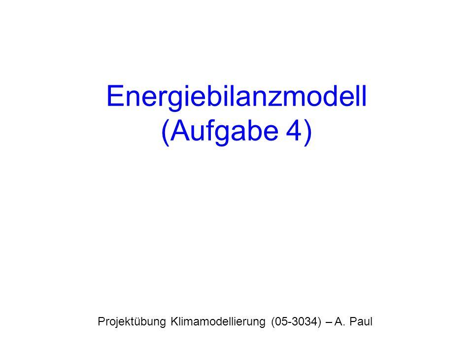 Energiebilanzmodell (Aufgabe 4) Projektübung Klimamodellierung (05-3034) – A. Paul