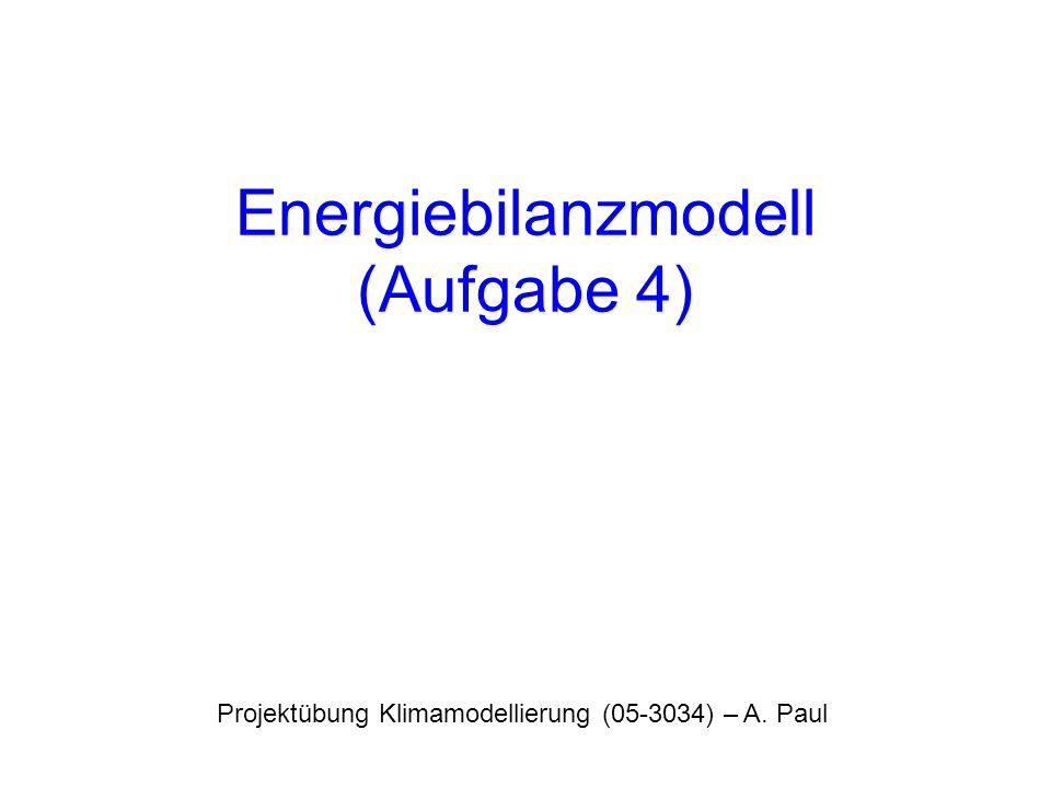Punktmodell der Strahlungsbilanz (Stocker 2004, Abschnitt 2.2) Gewöhnliche, nichtlineare Differentialgleichung erster Ordnung für die unbekannte, zeitabhängige Variable T(t)