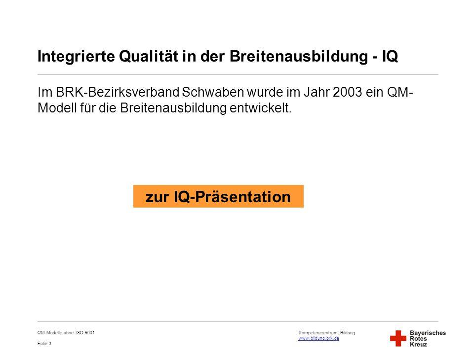 Kompetenzzentrum Bildung www.bildung.brk.de www.bildung.brk.de Folie 3 Integrierte Qualität in der Breitenausbildung - IQ Im BRK-Bezirksverband Schwab