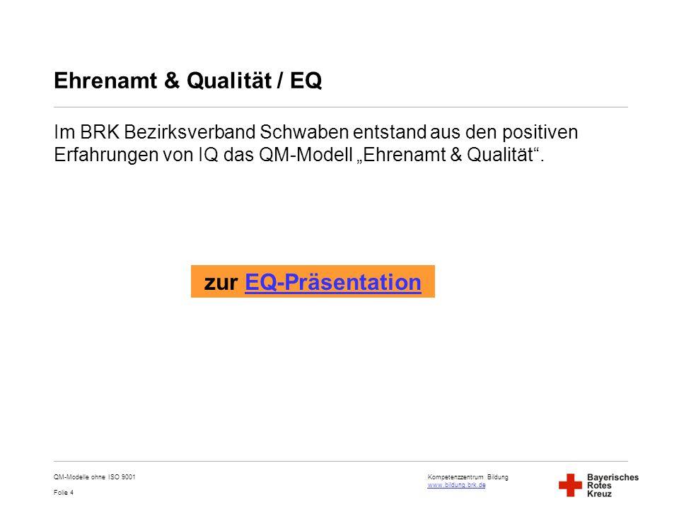 Kompetenzzentrum Bildung www.bildung.brk.de www.bildung.brk.de Folie 4 Ehrenamt & Qualität / EQ Im BRK Bezirksverband Schwaben entstand aus den positi