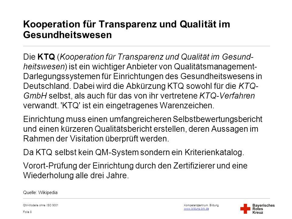 Kompetenzzentrum Bildung www.bildung.brk.de www.bildung.brk.de Folie 8 Kooperation für Transparenz und Qualität im Gesundheitswesen Die KTQ (Kooperati