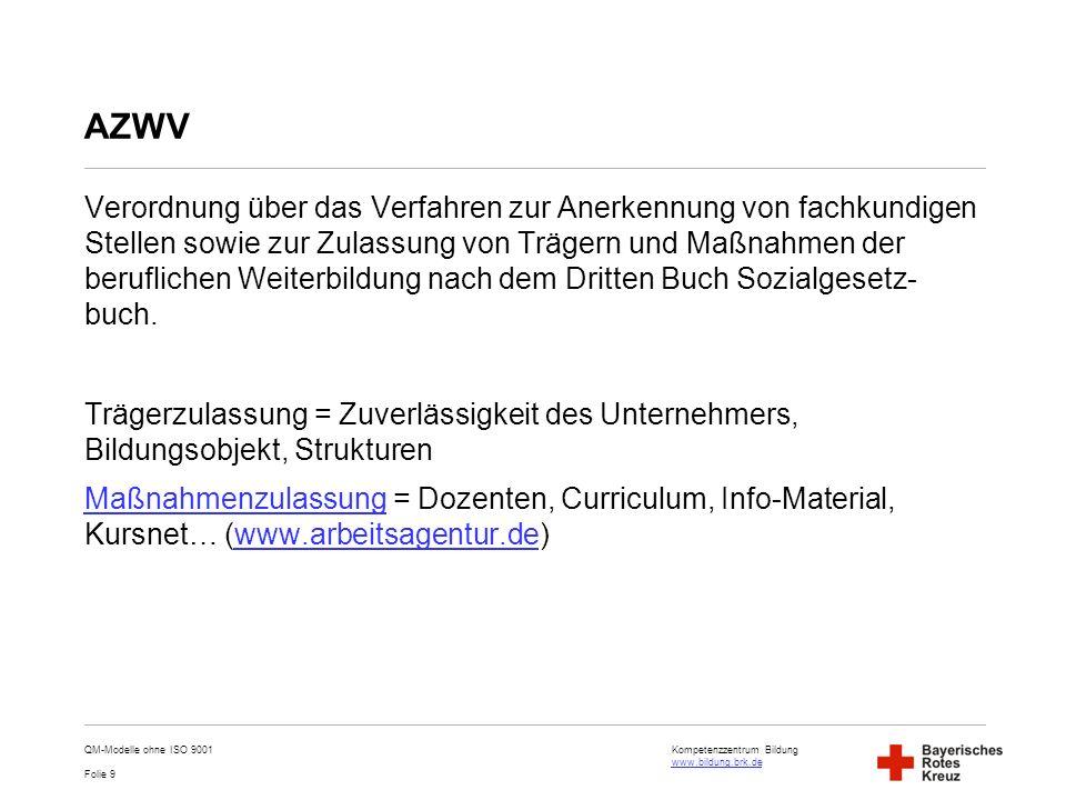 Kompetenzzentrum Bildung www.bildung.brk.de www.bildung.brk.de Folie 9 AZWV Verordnung über das Verfahren zur Anerkennung von fachkundigen Stellen sow