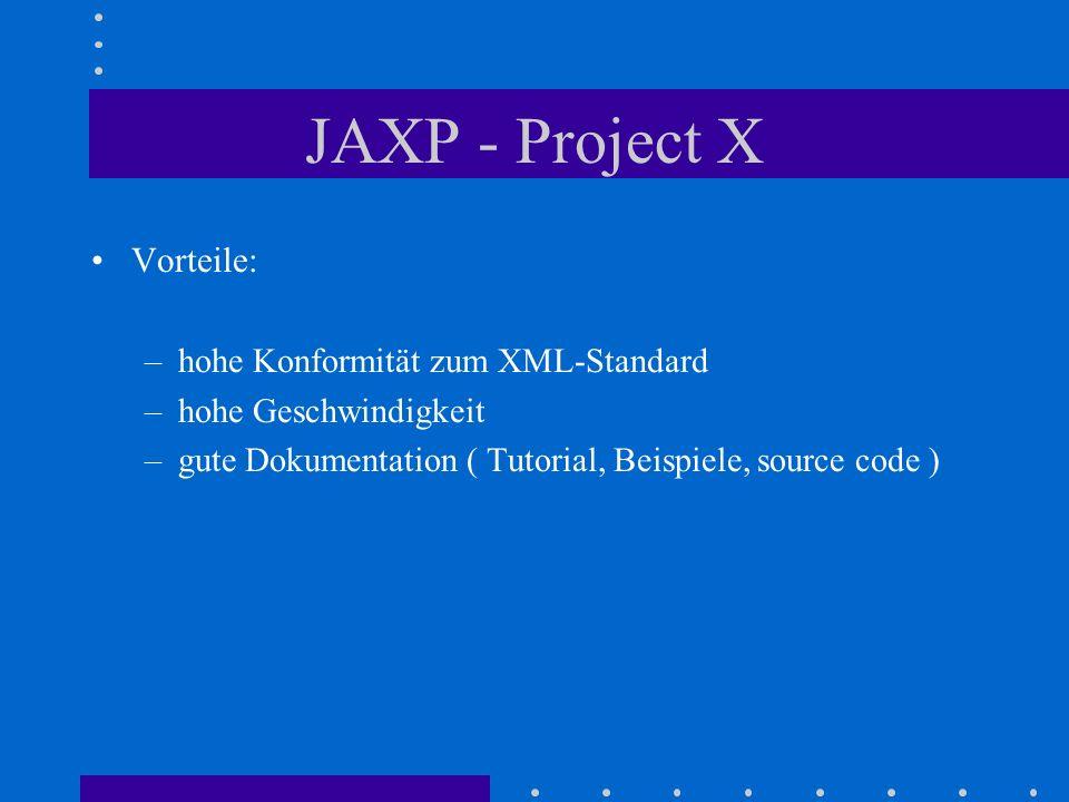 JAXP - Project X Vorteile: –hohe Konformität zum XML-Standard –hohe Geschwindigkeit –gute Dokumentation ( Tutorial, Beispiele, source code )