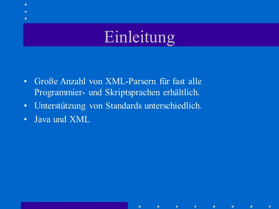 XML Parser v2 (Oracle) validierende und nichtvalidierende Parser Unterstützung von SAX 1.0 und DOM Level 1.0 Besonderheit: XSLT Modul, mit dem sich XML mittels eines Stylesheets in HTML oder ein anderes Format umwandeln läßt.