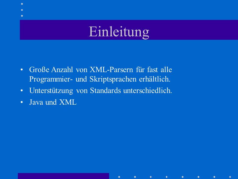 XML-Parser in Java JAXP und Project X (Sun) Xerces-J (Apache) XP (James Clark) XML Parser v2 (Oracle)
