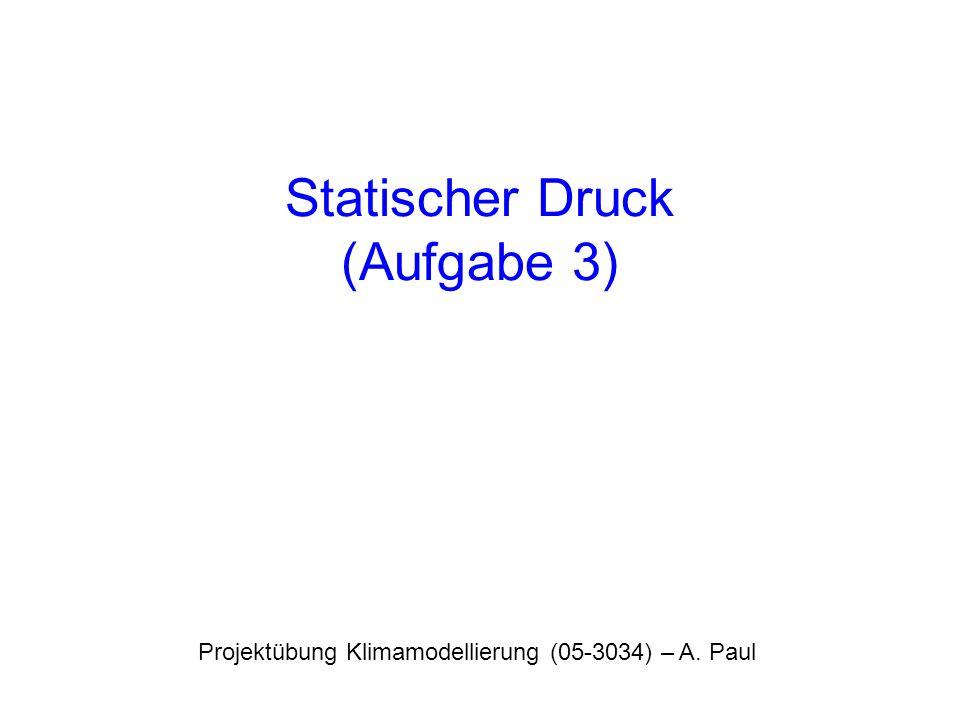 Statischer Druck (Aufgabe 3) Projektübung Klimamodellierung (05-3034) – A. Paul