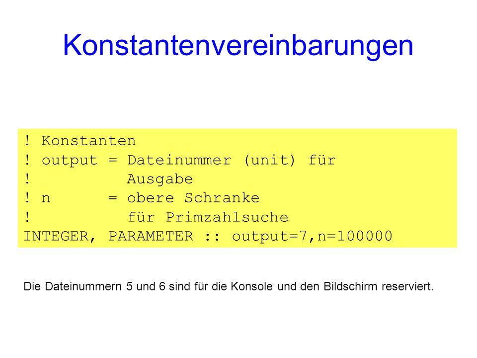 Konstantenvereinbarungen ! Konstanten ! output = Dateinummer (unit) für ! Ausgabe ! n = obere Schranke ! für Primzahlsuche INTEGER, PARAMETER :: outpu