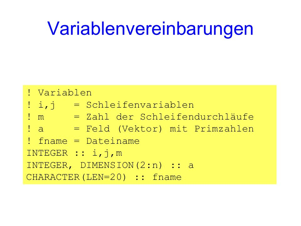 Variablenvereinbarungen ! Variablen ! i,j = Schleifenvariablen ! m = Zahl der Schleifendurchläufe ! a = Feld (Vektor) mit Primzahlen ! fname = Dateina